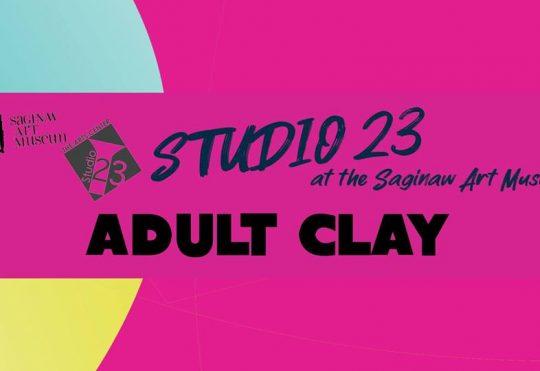 Adult Clay: Studio 23 at the Saginaw Art Museum