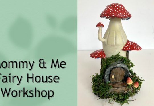 Mommy & Me Fairy House Workshop