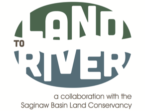 Land To River: a collaboration with the Saginaw Basin Land Conservancy